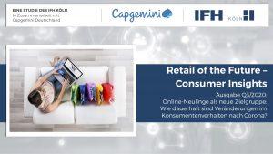 In der Coronakrise hat fast die Häfte der Deutschen erstmals Produkte online gekauft, die sie noch nie zuvor online bestellt haben. Die dabei gemachten Erfahrungen – und was sich daraus für die Zukunft ableiten lässt – beleuchtet die Studie Retail of the Future – Consumer Insights.