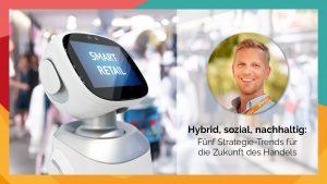 Hybrid, sozial, nachhaltig. Die Offerista Group hat fünf Strategie-Trends für die Zukunft des Handels beleuchtet. (Foto: Offerista Group Austria)